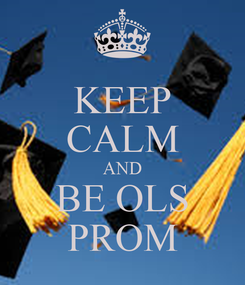 Poster: KEEP CALM AND BE OLS PROM