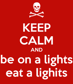 Poster: KEEP CALM AND be on a lights eat a lighits
