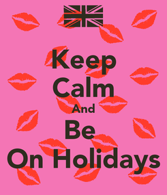 Poster: Keep Calm And Be  On Holidays