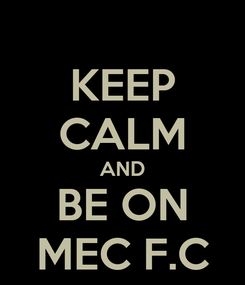Poster: KEEP CALM AND BE ON MEC F.C