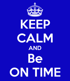 Poster: KEEP CALM AND Be ON TIME
