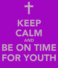 Poster: KEEP CALM AND BE ON TIME FOR YOUTH