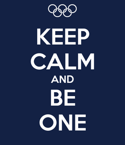 Poster: KEEP CALM AND BE ONE