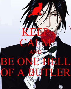Poster: KEEP CALM AND BE ONE HELL OF A BUTLER