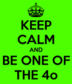 Poster: KEEP CALM AND BE ONE OF THE 4o