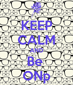 Poster: KEEP CALM AND Be  ONp