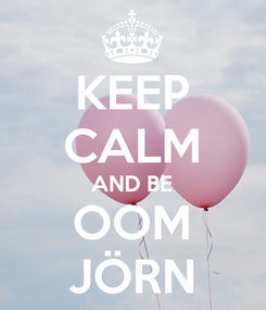Poster: KEEP CALM AND BE OOM JÖRN