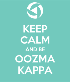Poster: KEEP CALM AND BE OOZMA KAPPA