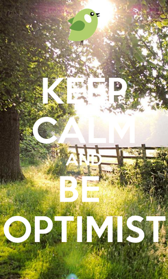 Poster: KEEP CALM AND BE  OPTIMIST