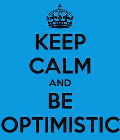Poster: KEEP CALM AND BE OPTIMISTIC