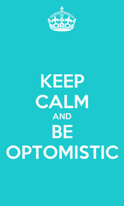 Poster: KEEP CALM AND BE OPTOMISTIC