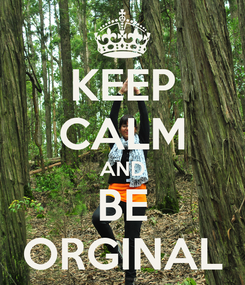 Poster: KEEP CALM AND BE ORGINAL