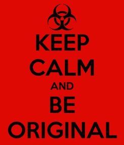 Poster: KEEP CALM AND BE ORIGINAL