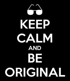 Poster: KEEP CALM AND BE ORIGINAL