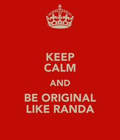 Poster: KEEP CALM AND BE ORIGINAL LIKE RANDA