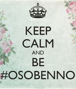 Poster: KEEP CALM AND BE #OSOBENNO