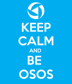 Poster: KEEP CALM AND  BE  OSOS