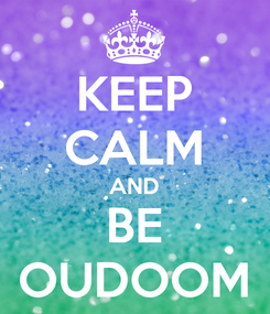 Poster: KEEP CALM AND BE OUDOOM