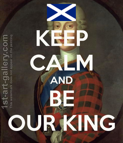 Poster: KEEP CALM AND BE OUR KING