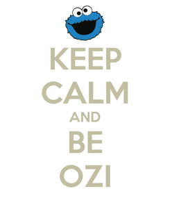 Poster: KEEP CALM AND BE OZI