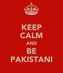 Poster: KEEP CALM AND BE PAKISTANI