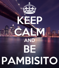 Poster: KEEP CALM AND BE PAMBISITO