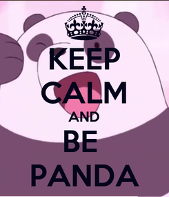Poster: KEEP CALM AND BE  PANDA