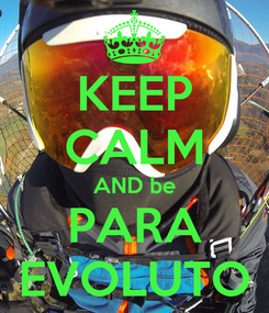 Poster: KEEP CALM AND be PARA EVOLUTO