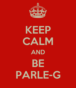 Poster: KEEP CALM AND BE PARLE-G