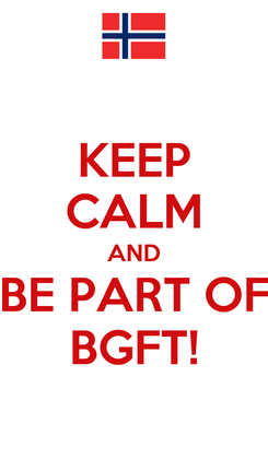 Poster: KEEP CALM AND BE PART OF BGFT!