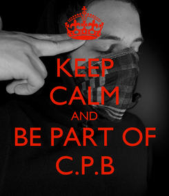 Poster: KEEP CALM AND BE PART OF C.P.B