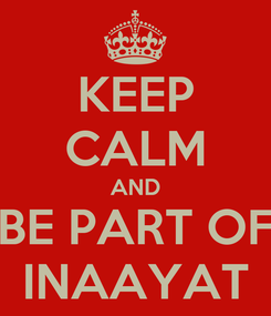 Poster: KEEP CALM AND BE PART OF INAAYAT