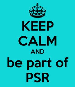 Poster: KEEP CALM AND be part of PSR