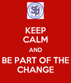 Poster: KEEP CALM AND BE PART OF THE CHANGE