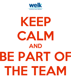 Poster: KEEP CALM AND BE PART OF THE TEAM