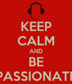 Poster: KEEP CALM AND BE PASSIONATE
