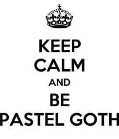 Poster: KEEP CALM AND BE PASTEL GOTH
