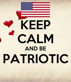 Poster: KEEP CALM AND BE PATRIOTIC