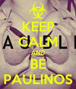 Poster: KEEP CALM AND BE PAULINOS