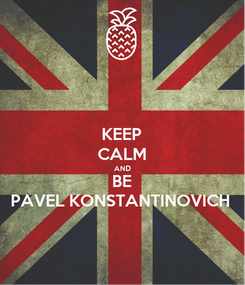 Poster: KEEP CALM AND BE PAVEL KONSTANTINOVICH