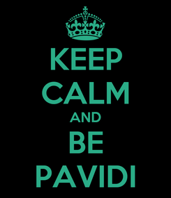 Poster: KEEP CALM AND BE PAVIDI