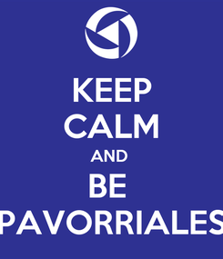 Poster: KEEP CALM AND  BE  PAVORRIALES