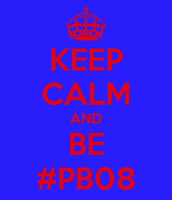 Poster: KEEP CALM AND BE #PB08