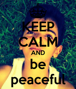 Poster: KEEP CALM AND be peaceful