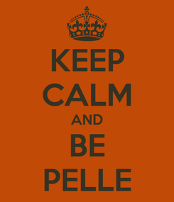 Poster: KEEP CALM AND BE PELLE