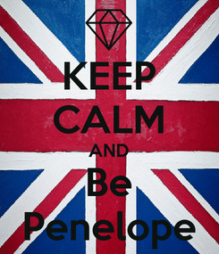 Poster: KEEP CALM AND Be Penelope