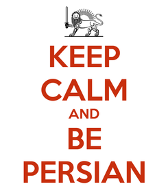Poster: KEEP CALM AND BE PERSIAN