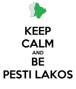 Poster: KEEP CALM AND BE PESTI LAKOS