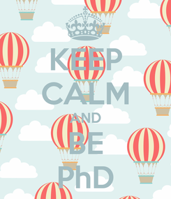 Poster: KEEP CALM AND BE PhD