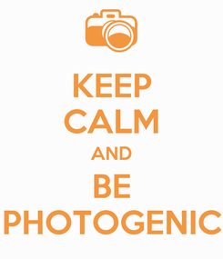 Poster: KEEP CALM AND BE PHOTOGENIC